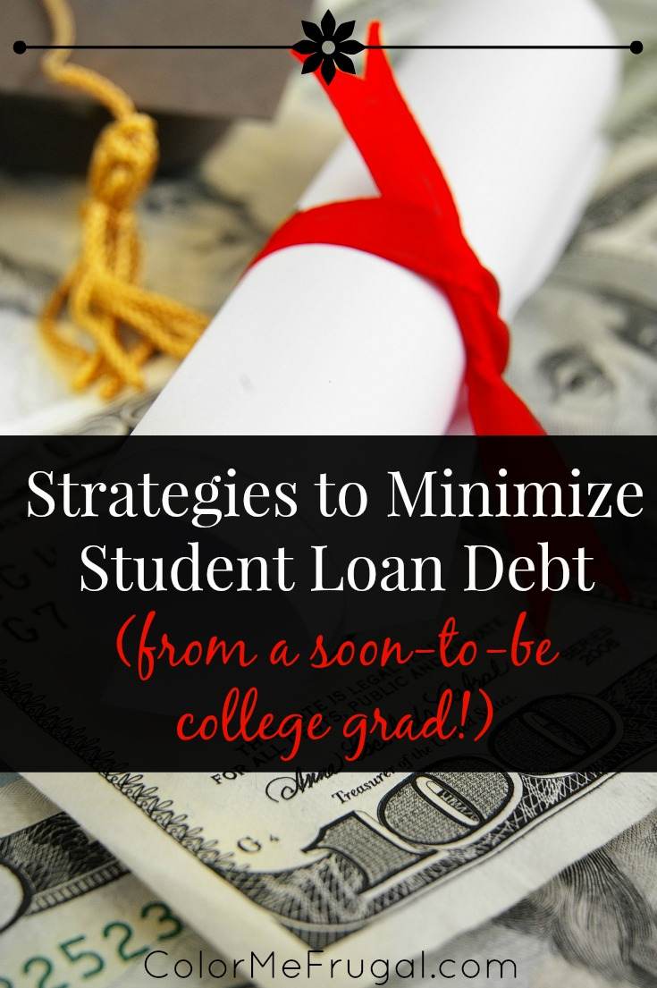 Proven Strategies to Minimize Student Loan Debt (from a soon-to-be college grad!)